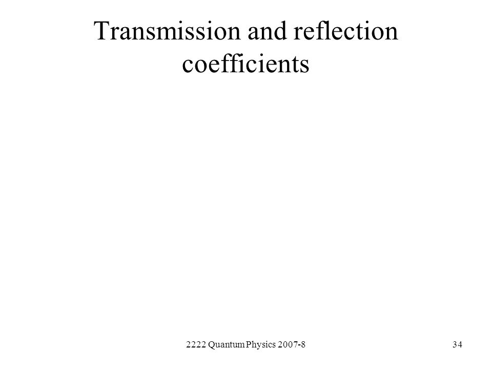 2222 Quantum Physics 2007-834 Transmission and reflection coefficients