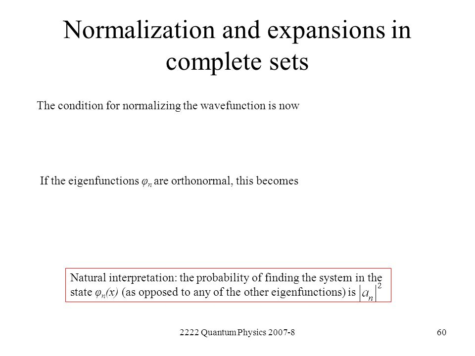 2222 Quantum Physics 2007-860 Normalization and expansions in complete sets The condition for normalizing the wavefunction is now If the eigenfunction