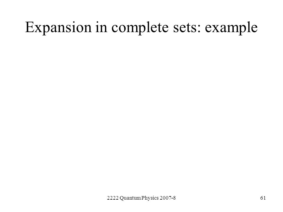 2222 Quantum Physics 2007-861 Expansion in complete sets: example