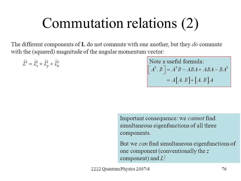 2222 Quantum Physics 2007-876 Commutation relations (2) The different components of L do not commute with one another, but they do commute with the (s