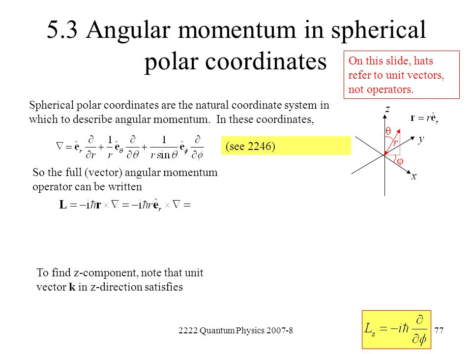 2222 Quantum Physics 2007-877 5.3 Angular momentum in spherical polar coordinates Spherical polar coordinates are the natural coordinate system in whi