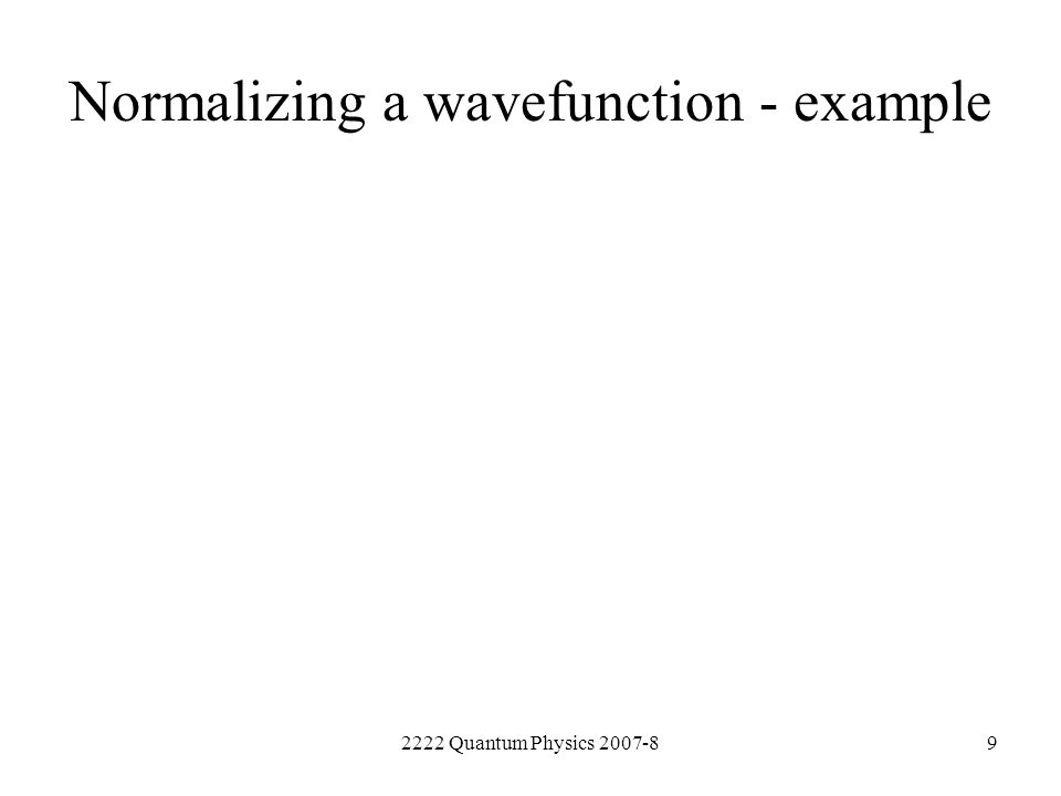 2222 Quantum Physics 2007-89 Normalizing a wavefunction - example