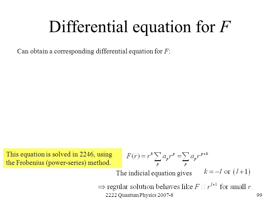 2222 Quantum Physics 2007-899 Differential equation for F Can obtain a corresponding differential equation for F: This equation is solved in 2246, usi