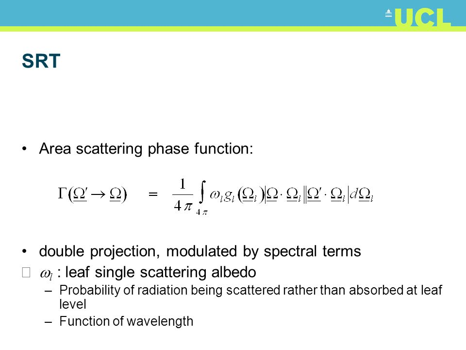 SRT Area scattering phase function: double projection, modulated by spectral terms l : leaf single scattering albedo –Probability of radiation being scattered rather than absorbed at leaf level –Function of wavelength