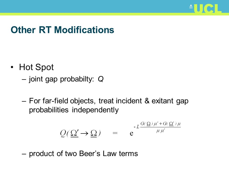 Other RT Modifications Hot Spot –joint gap probabilty: Q –For far-field objects, treat incident & exitant gap probabilities independently –product of two Beers Law terms