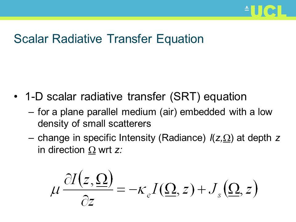 Scalar Radiative Transfer Equation 1-D scalar radiative transfer (SRT) equation –for a plane parallel medium (air) embedded with a low density of smal