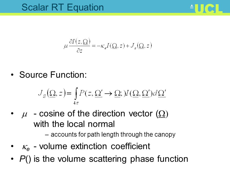 Scalar RT Equation Source Function: - cosine of the direction vector ( with the local normal –accounts for path length through the canopy e - volume e