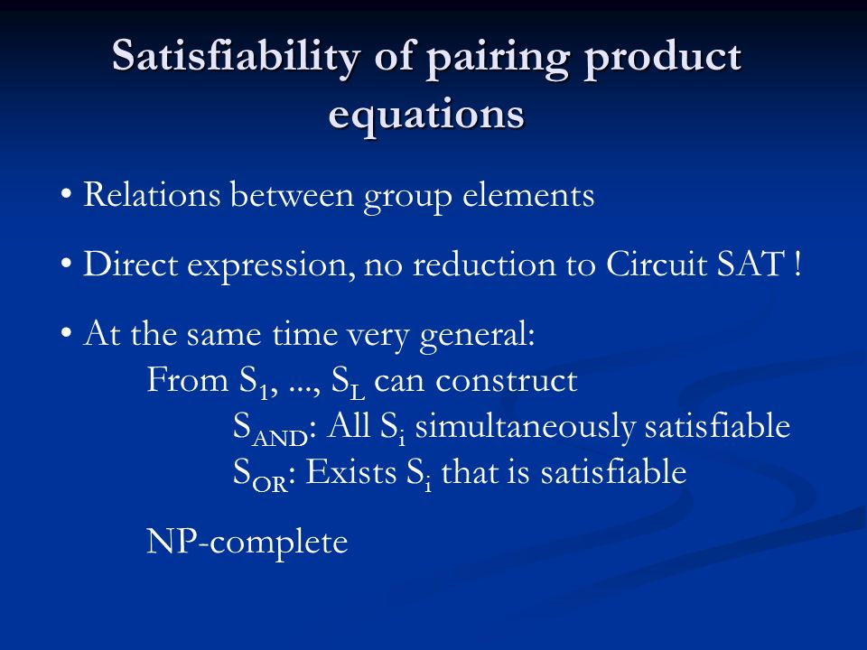 Satisfiability of pairing product equations Relations between group elements Direct expression, no reduction to Circuit SAT .