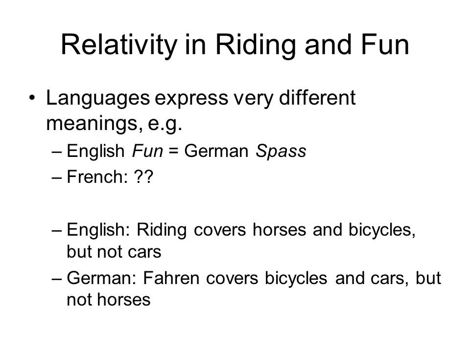 Relativity in Riding and Fun Languages express very different meanings, e.g.