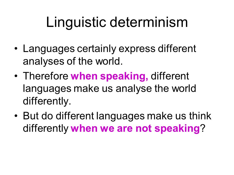 Linguistic determinism Languages certainly express different analyses of the world.