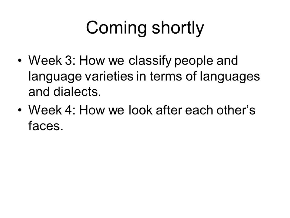 Coming shortly Week 3: How we classify people and language varieties in terms of languages and dialects.