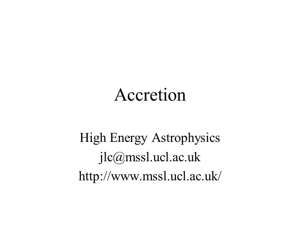 2 2.Accretion: Accretion by compact objects; Eddington luminosity limit; Emission from black holes and neutron stars; X-ray binary systems – Roche lobe overflow and stellar wind accretion [3]