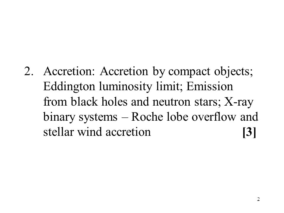 23 Accretion modes in binaries For binary systems which contain a compact star, either white dwarf, neutron star or black hole, mechanisms are: (1)Roche Lobe overflow (2) Stellar wind - corresponding to different types of X-ray binary