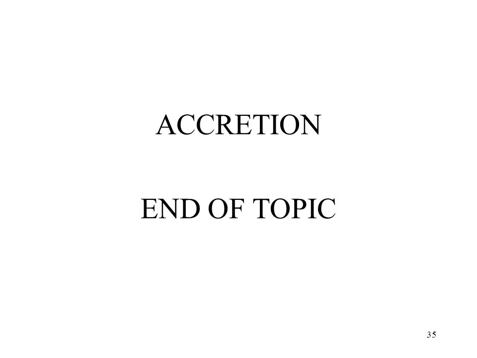 35 ACCRETION END OF TOPIC