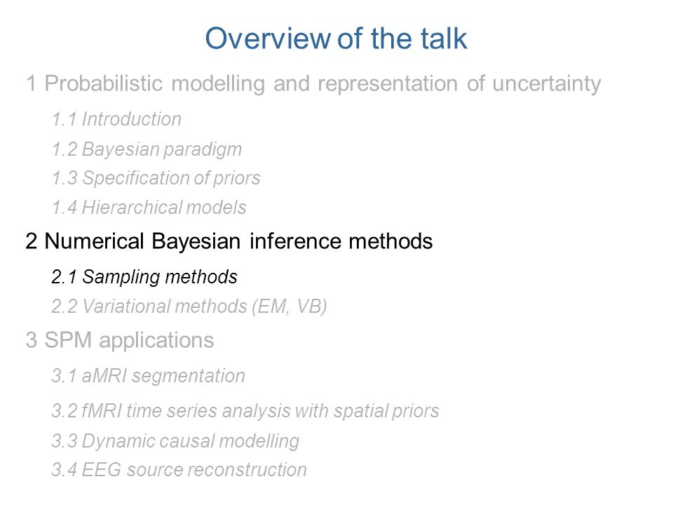 Overview of the talk 1 Probabilistic modelling and representation of uncertainty 1.1 Introduction 1.2 Bayesian paradigm 1.3 Specification of priors 1.