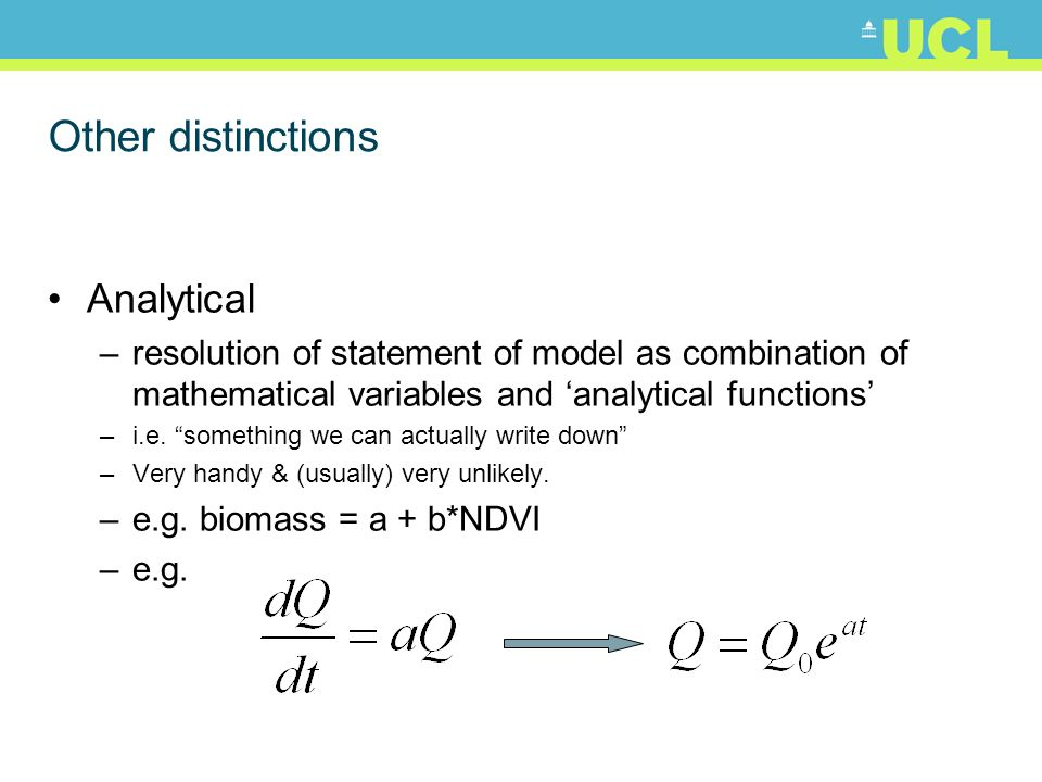 Other distinctions Analytical –resolution of statement of model as combination of mathematical variables and analytical functions –i.e.