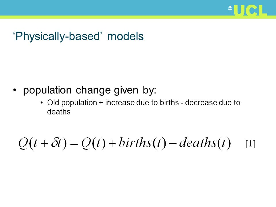 Physically-based models population change given by: Old population + increase due to births - decrease due to deaths [1]