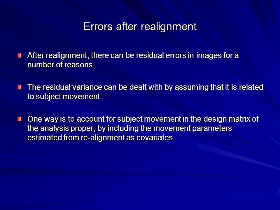 Errors after realignment After realignment, there can be residual errors in images for a number of reasons. The residual variance can be dealt with by