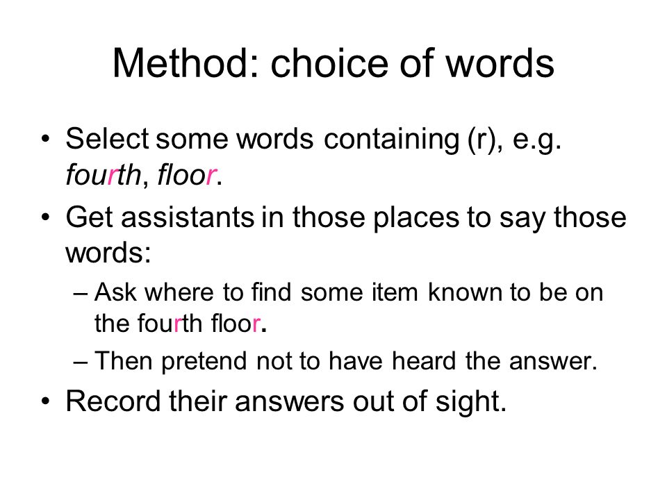 Method: choice of words Select some words containing (r), e.g.