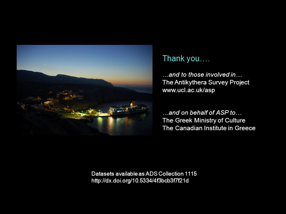Thank you…. …and to those involved in… The Antikythera Survey Project www.ucl.ac.uk/asp …and on behalf of ASP to… The Greek Ministry of Culture The Ca