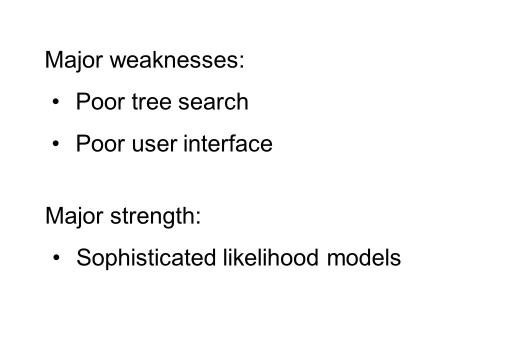 Major weaknesses: Poor tree search Poor user interface Major strength: Sophisticated likelihood models