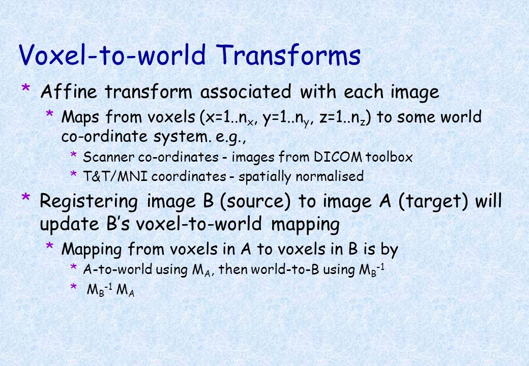 3D Rigid-body Transformations *A 3D rigid body transform is defined by: *3 translations - in X, Y & Z directions *3 rotations - about X, Y & Z axes *T
