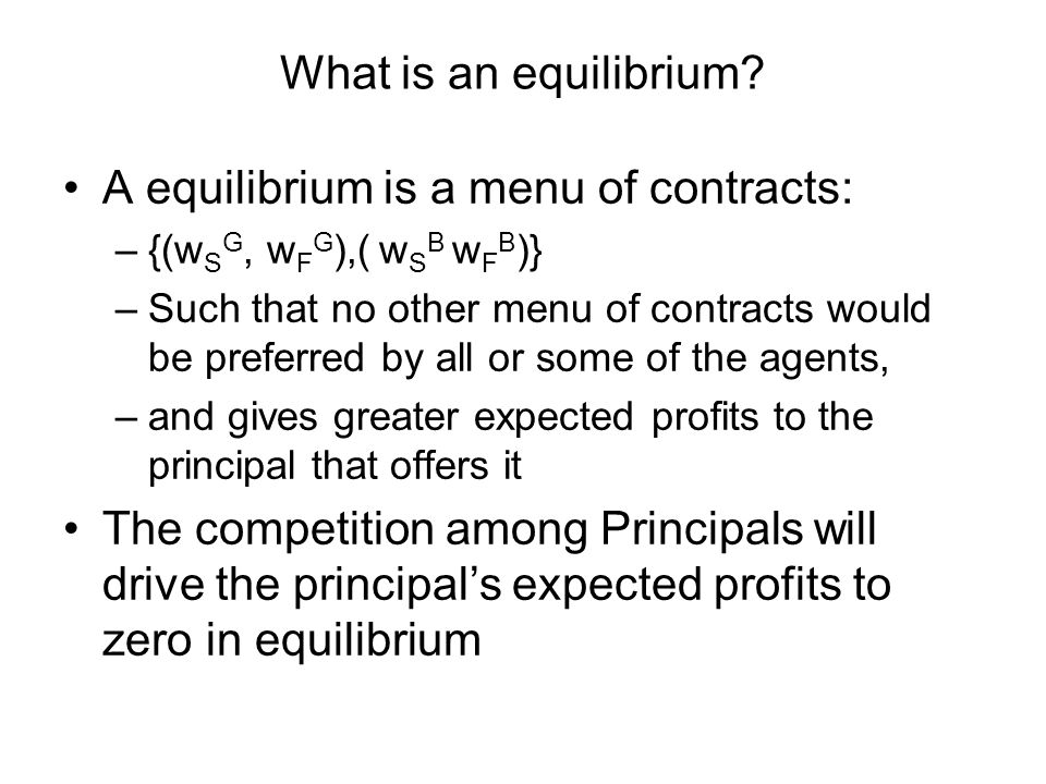 What is an equilibrium? A equilibrium is a menu of contracts: –{(w S G, w F G ),( w S B w F B )} –Such that no other menu of contracts would be prefer