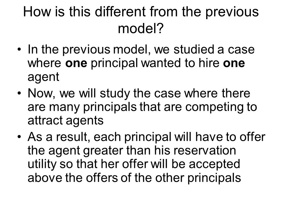 How is this different from the previous model? In the previous model, we studied a case where one principal wanted to hire one agent Now, we will stud