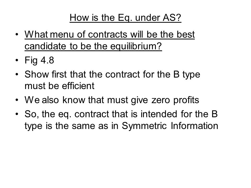 How is the Eq. under AS? What menu of contracts will be the best candidate to be the equilibrium? Fig 4.8 Show first that the contract for the B type