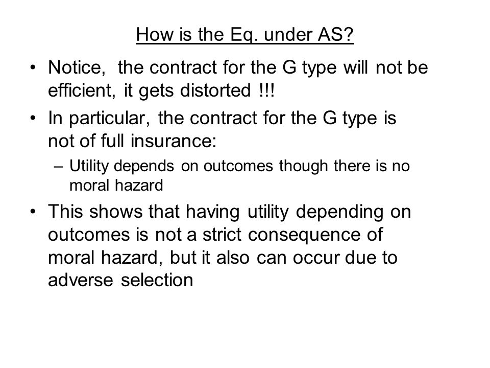 How is the Eq. under AS? Notice, the contract for the G type will not be efficient, it gets distorted !!! In particular, the contract for the G type i