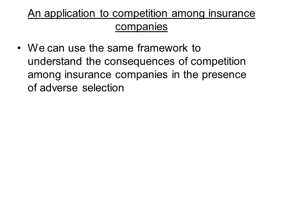 An application to competition among insurance companies We can use the same framework to understand the consequences of competition among insurance co