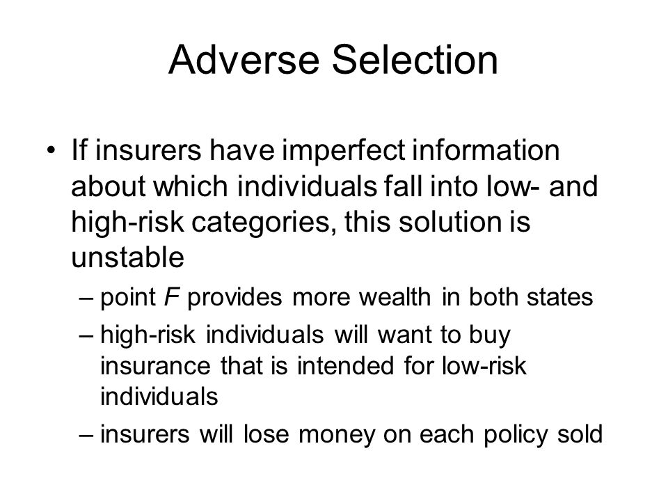 Adverse Selection If insurers have imperfect information about which individuals fall into low- and high-risk categories, this solution is unstable –p