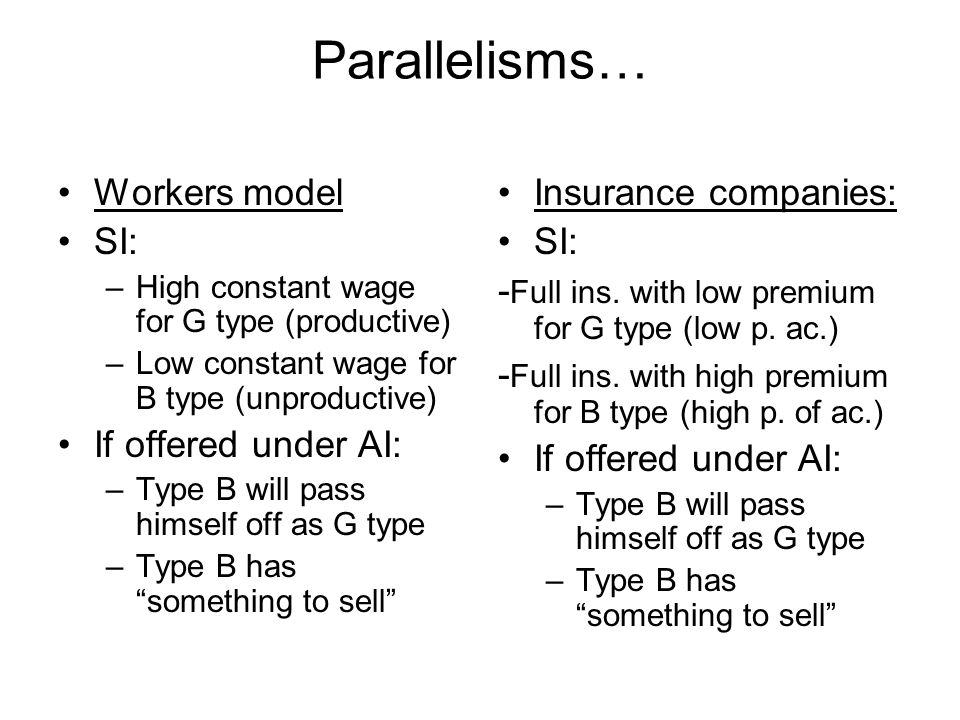 Parallelisms… Workers model SI: –High constant wage for G type (productive) –Low constant wage for B type (unproductive) If offered under AI: –Type B