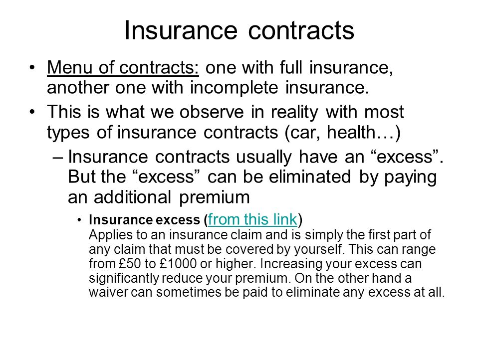 Insurance contracts Menu of contracts: one with full insurance, another one with incomplete insurance. This is what we observe in reality with most ty