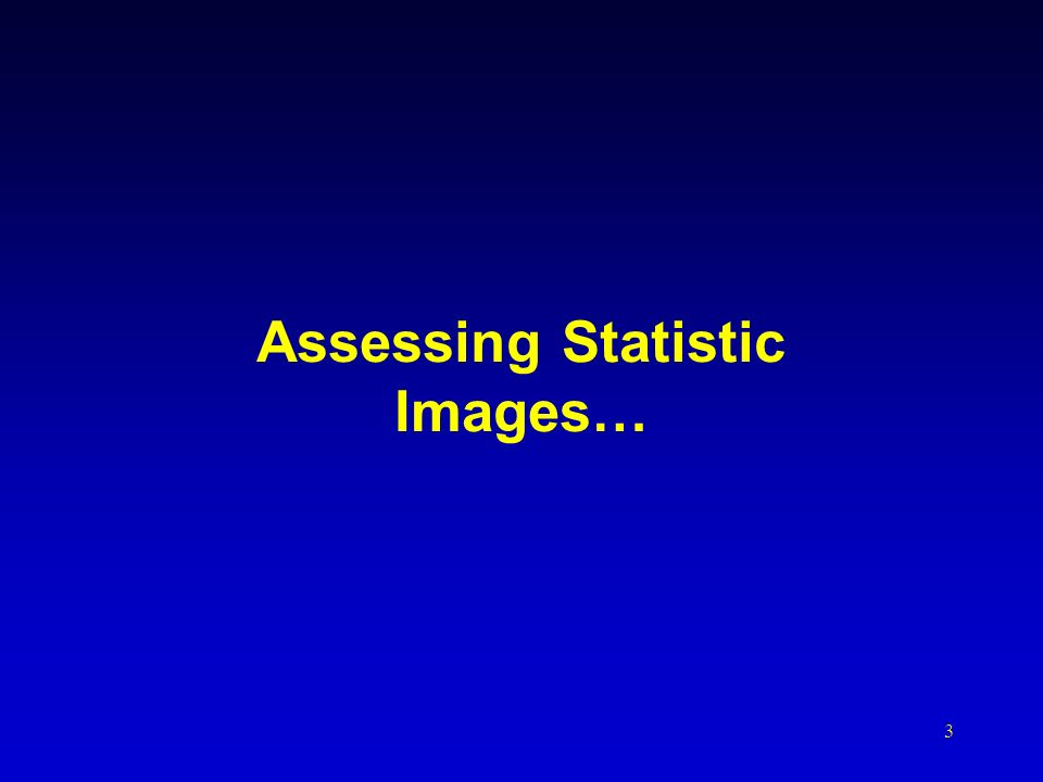 3 Assessing Statistic Images…