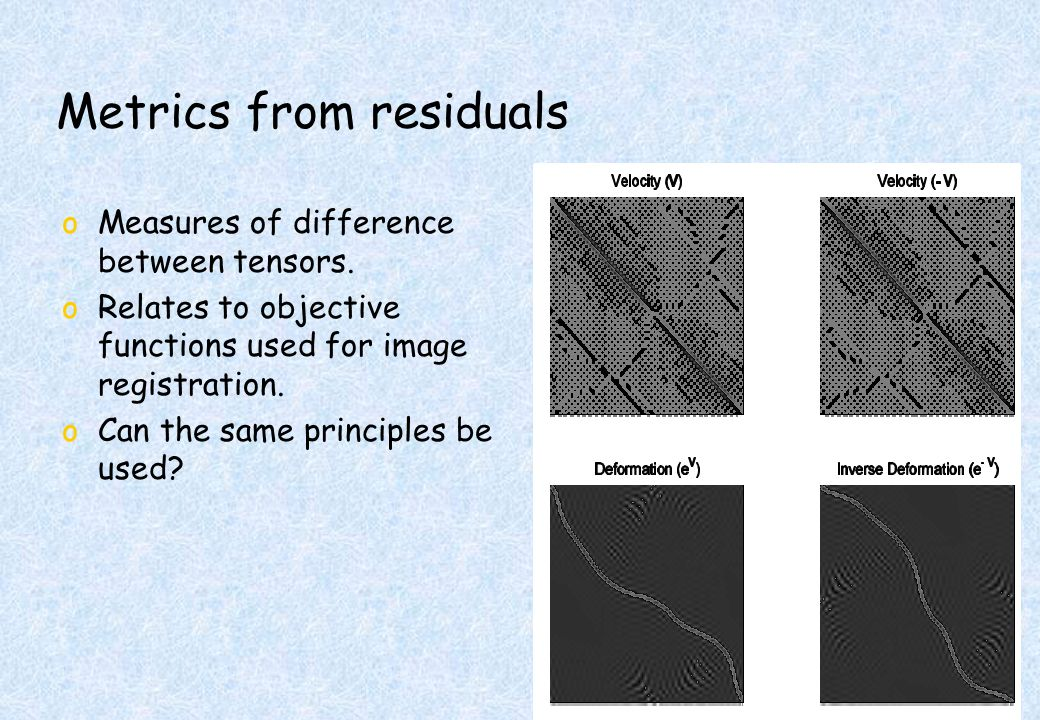 Metrics from residuals oMeasures of difference between tensors.