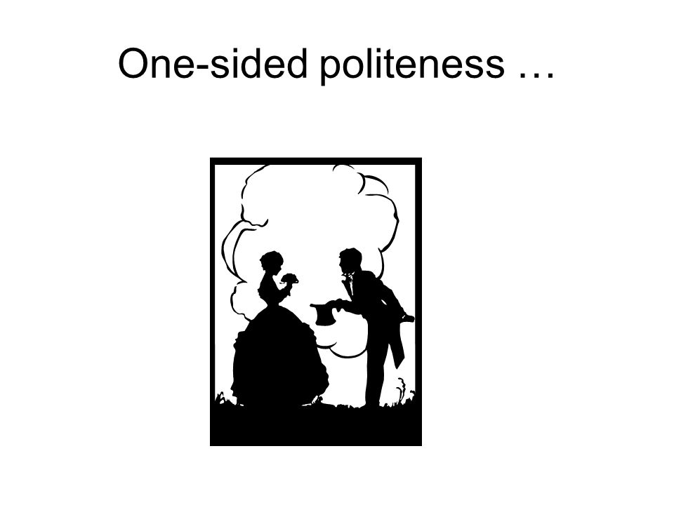 One-sided politeness …