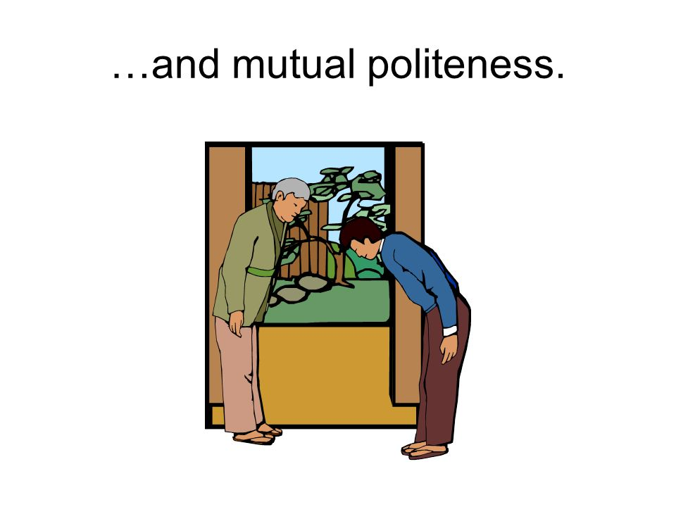 …and mutual politeness.