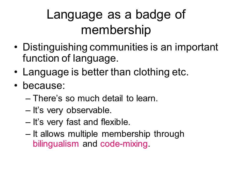 Language as a badge of membership Distinguishing communities is an important function of language.
