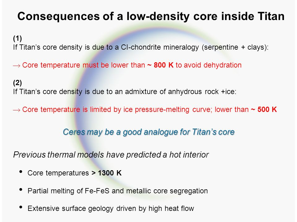 Consequences of a low-density core inside Titan (1) If Titans core density is due to a CI-chondrite mineralogy (serpentine + clays): Core temperature