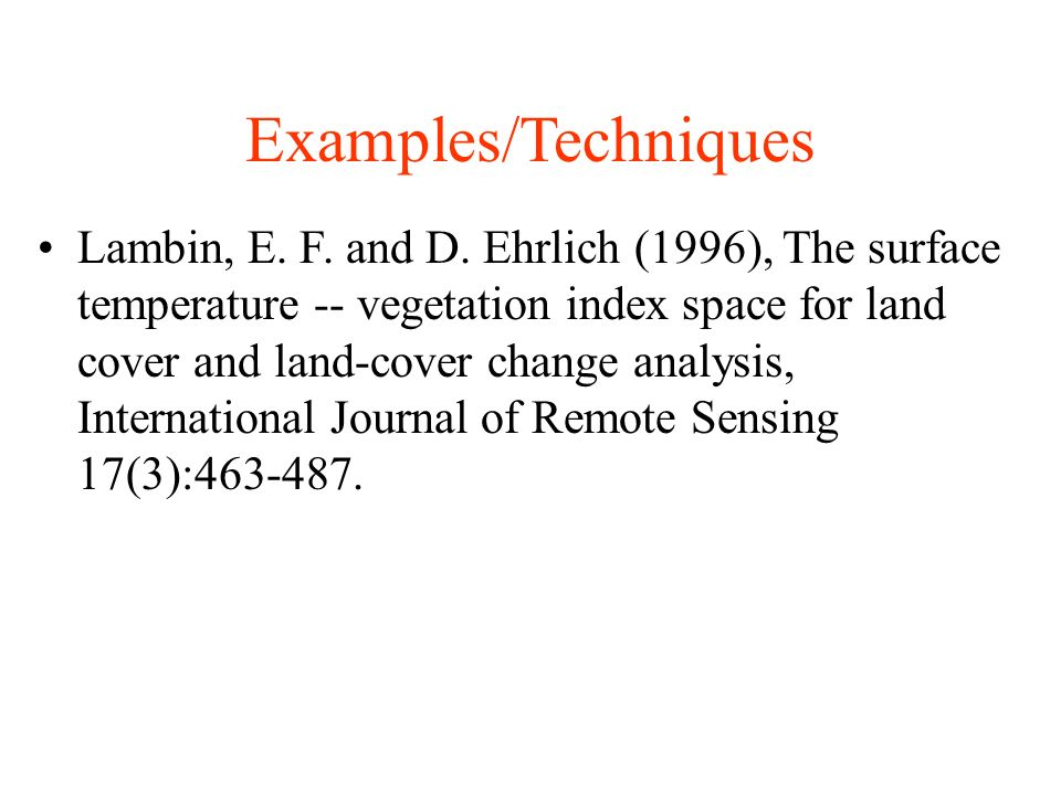 Examples/Techniques Lambin, E. F. and D. Ehrlich (1996), The surface temperature -- vegetation index space for land cover and land-cover change analys