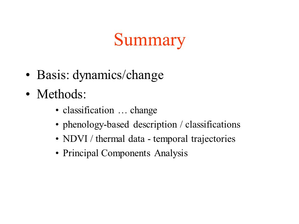 Summary Basis: dynamics/change Methods: classification … change phenology-based description / classifications NDVI / thermal data - temporal trajector
