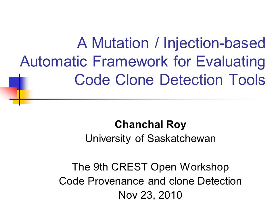 22 Mutation Operators for Cloning NameRandom Editing Activities mSRISystematic renaming of identifiers mARIArbitrary renaming of identifiers mRPEReplacement of identifiers with expressions (systematically/non- systematically) For Type II Clones