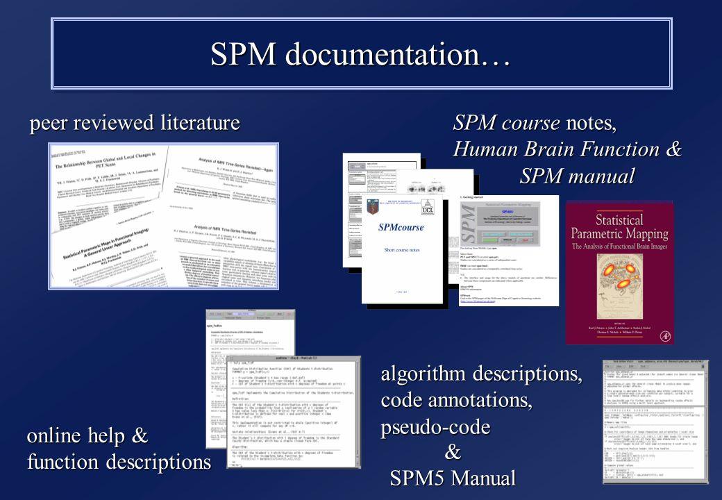 SPM documentation… peer reviewed literature SPM course notes, Human Brain Function & SPM manual online help & function descriptions algorithm descript