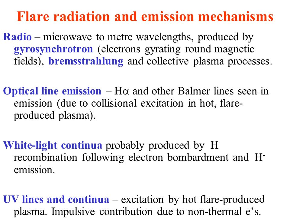Flare radiation and emission mechanisms Radio – microwave to metre wavelengths, produced by gyrosynchrotron (electrons gyrating round magnetic fields)
