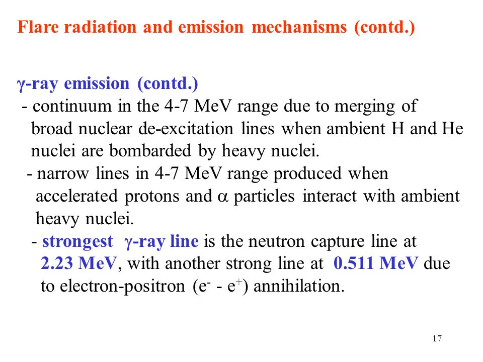 γ-ray emission (contd.) - continuum in the 4-7 MeV range due to merging of broad nuclear de-excitation lines when ambient H and He nuclei are bombarde