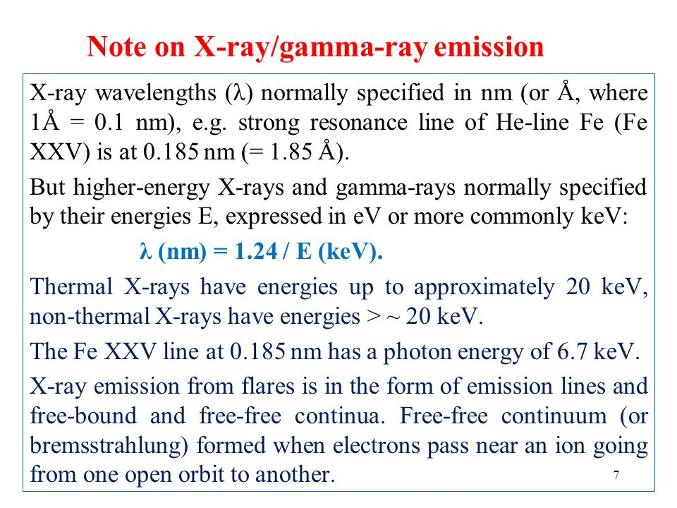 Note on X-ray/gamma-ray emission X-ray wavelengths (λ) normally specified in nm (or Å, where 1Å = 0.1 nm), e.g. strong resonance line of He-line Fe (F