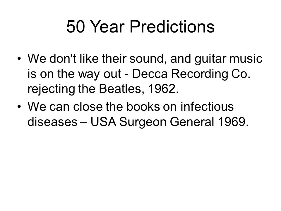50 Year Predictions We don t like their sound, and guitar music is on the way out - Decca Recording Co.