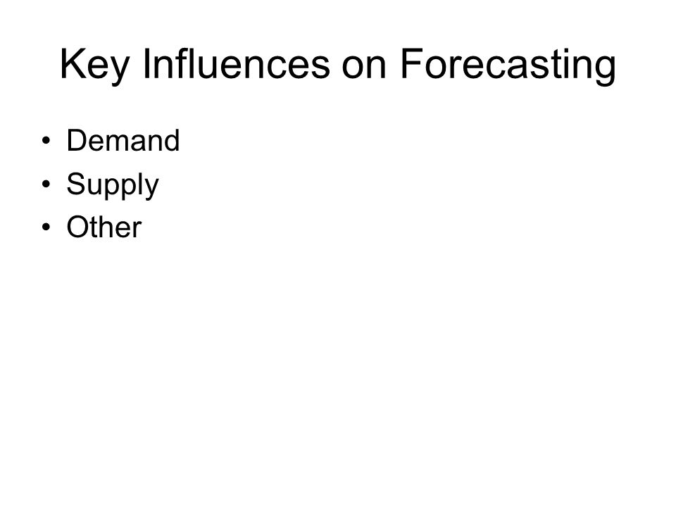 Key Influences on Forecasting Demand Supply Other