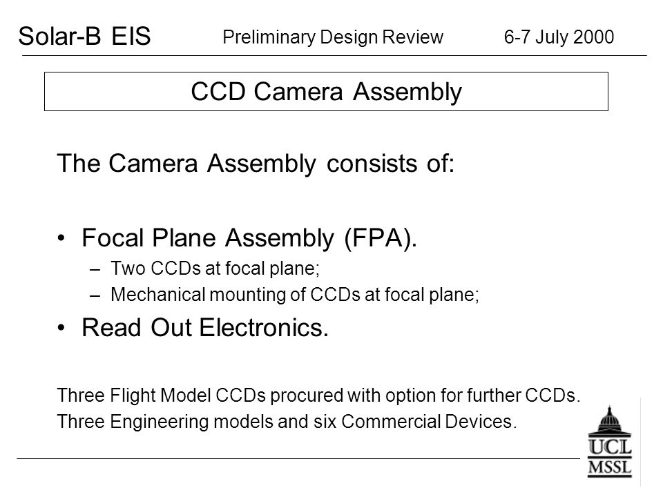 Solar-B EIS Preliminary Design Review 6-7 July 2000 CCD Camera Assembly The Camera Assembly consists of: Focal Plane Assembly (FPA).